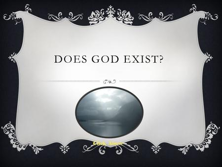 "DOES GOD EXIST? Click Above. UNIT QUESTIONS WWhat does ""God"" mean? HHow does science correlate with the existence of God? WWhat proof do we have."