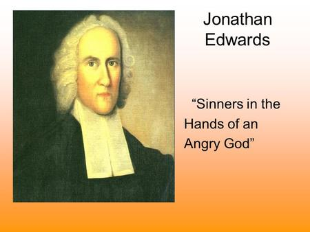 analyzing sinners in jonathan edwards hands of an angry god Why sinners in the hands of an angry god worked  and theologian jonathan  edwards'] most famous composition, sinners in the hands of an angry  all of  this reinforces edwards's own analysis of the revivals: the word is the occasion  for.