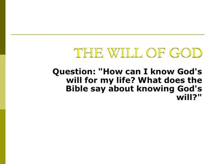 THE WILL OF GOD Question: How can I know God's will for my life? What does the Bible say about knowing God's will?