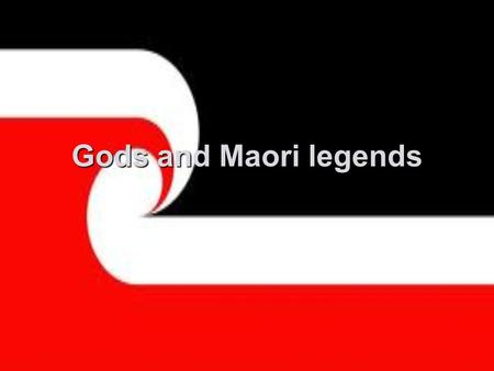 Gods and Maori legends. wind and storm war earthquakes and volcanoes The Maori believe many gods. Every gods is assosieted with a element.