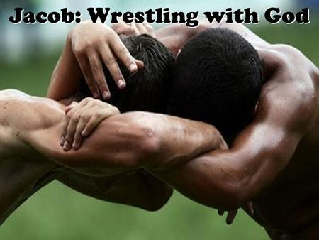 Jacob: Wrestling with God