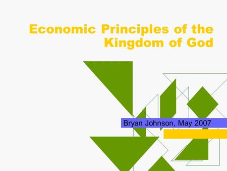 Economic Principles of the Kingdom of God Bryan Johnson, May 2007.