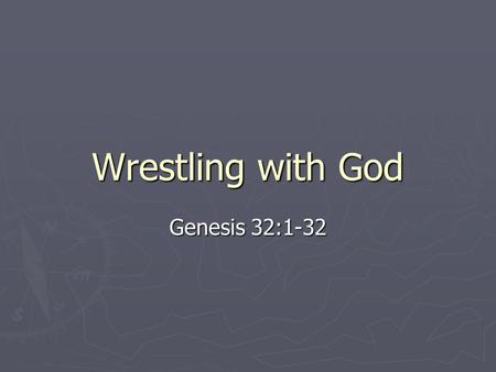 Wrestling with God Genesis 32:1-32.