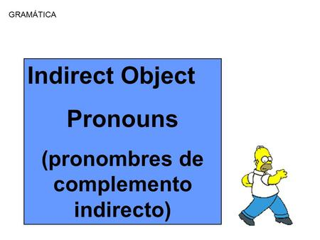 GRAMÁTICA Indirect Object Pronouns (pronombres de complemento indirecto)