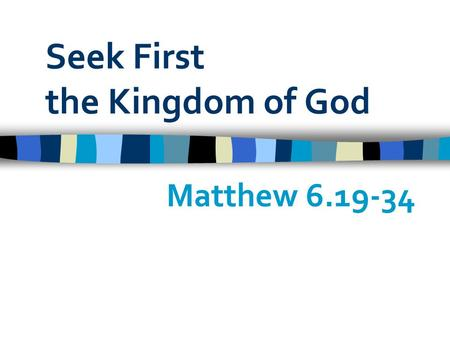 Seek First the Kingdom of God Matthew 6.19-34. This Week: To Do List Eat Shop Work School Play Friends TV Me-time Church Chores Sport Pray Games Phone.