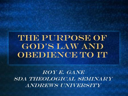 The Purpose of God's Law and Obedience to It Roy E. Gane SDA Theological Seminary Andrews University.