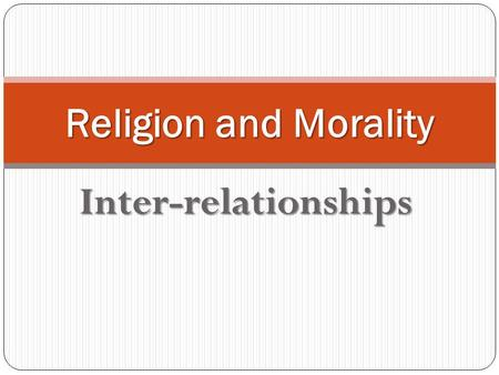 Religion and Morality Inter-relationships.