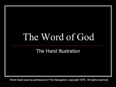 The Word of God The Hand Illustration Word Hand used by permission of The Navigators, copyright 1976. All rights reserved.