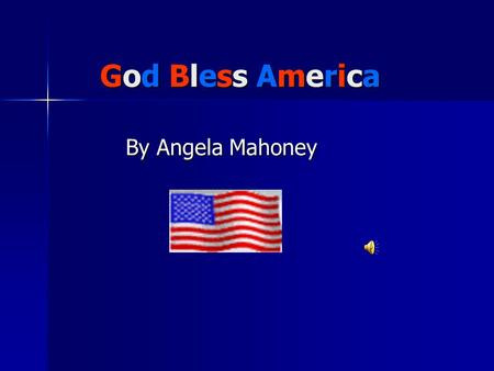 God Bless America By Angela Mahoney. History of the Song Written by: Irving Berlin Date: October 31, 1938.
