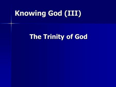 "Knowing God (III) The Trinity of God. One Divine Essence O.T. Monotheism: O.T. Monotheism: Dt 4:35 ""To you it was shown that you might know that the LORD,"