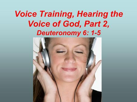 Voice Training, Hearing the Voice of God, Part 2, Deuteronomy 6: 1-5.