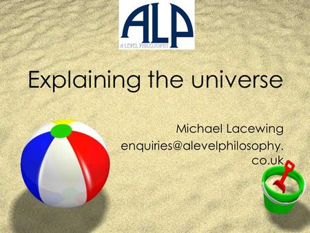 Explaining the universe Michael Lacewing co.uk.