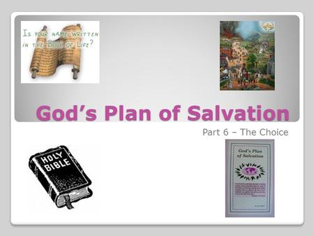 God's Plan of Salvation Part 6 – The Choice. God's Plan of Salvation Many people do not choose to serve God in His way because they either don't know.