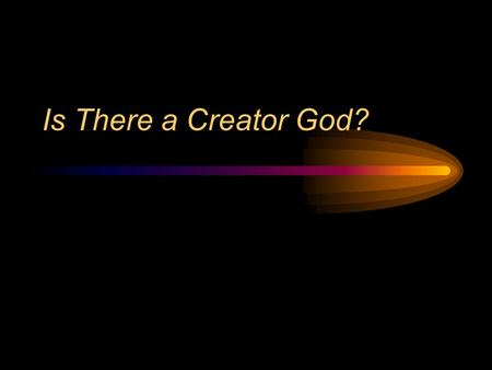 "Is There a Creator God?. Case for a Creator ""Anything that has a start, has a starter"""