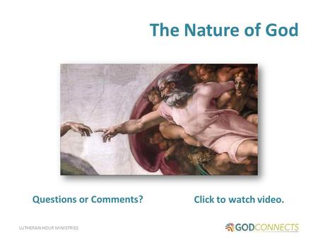 LUTHERAN HOUR MINISTRIES The Nature of God Click to watch video. Questions or Comments?