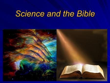 Science and the Bible. Two Most Important Questions in the World! 1. Is the Bible the inspired Word of God? 2. Is Jesus Christ who He said He was?