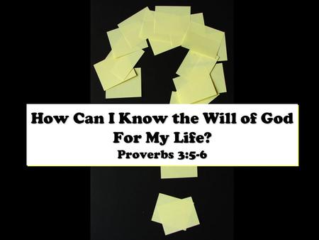 How Can I Know the Will of God For My Life? Proverbs 3:5-6.