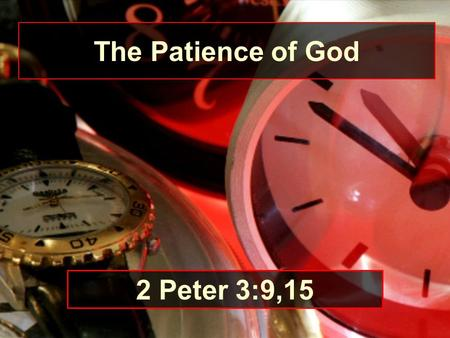 "The Patience of God 2 Peter 3:9,15. 1. Life and salvation depend on God's patience. –""The Lord is not slack concerning His promise, as some count slackness,"