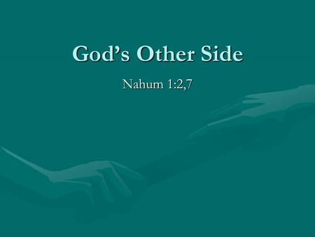 God's Other Side Nahum 1:2,7. Background Jonah (775 B.C.) – warned Nineveh and it destroyed; repented and God responded.Jonah (775 B.C.) – warned Nineveh.