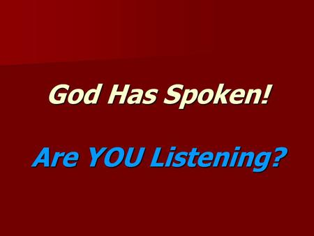 "God Has Spoken! Are YOU Listening?. ""God Has Spoken"" (Psa. 19:1-6)"