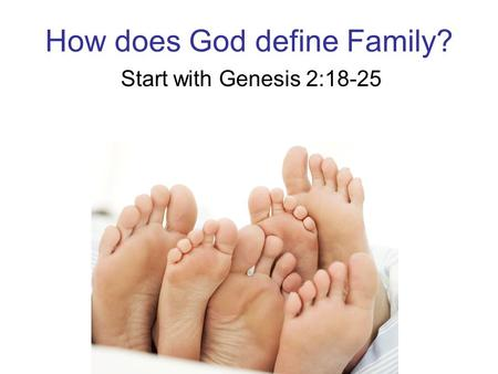 How does God define Family? Start with Genesis 2:18-25.