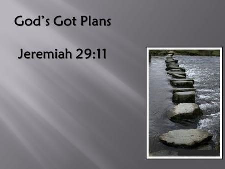"God's Got Plans Jeremiah 29:11. ""God loves you and has a wonderful plan for your life!"""