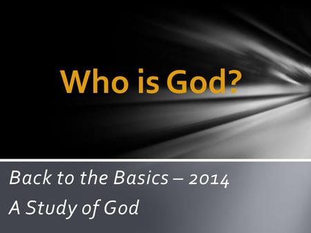Back to the Basics – 2014 A Study of God Who is God?