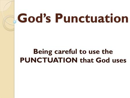 Being careful to use the PUNCTUATION that God uses