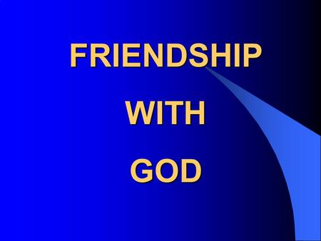 FRIENDSHIP WITH GOD. 2 Corinthians 5:17–20 17 Therefore, if anyone is in Christ, he is a new creation; the old has gone, the new has come! 18 All this.