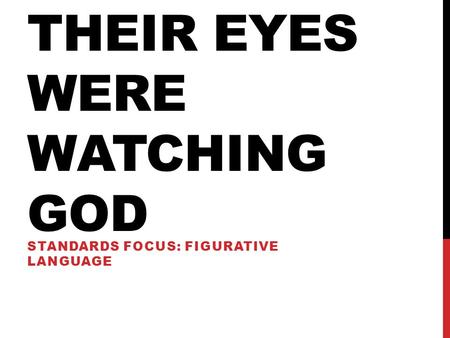 THEIR EYES WERE WATCHING GOD STANDARDS FOCUS: FIGURATIVE LANGUAGE.