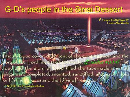 G-D's people in the Sinai Dessert Then a cloud covered the tent of the congregation, and the glory of the Lord filled the tabernacle. (Exodus 40:34)The.