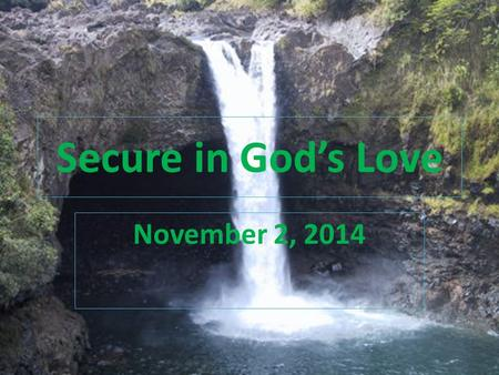Secure in God's Love November 2, 2014.