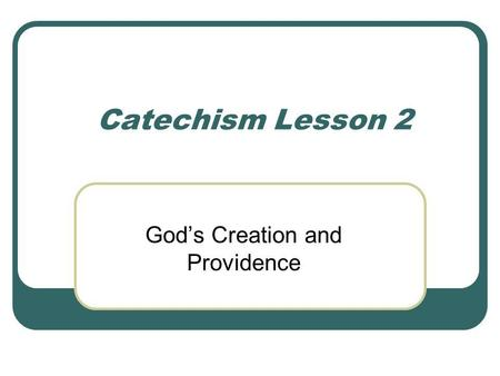 Catechism Lesson 2 God's Creation and Providence.