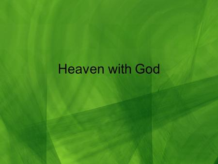 Heaven with God. God wants you God is not only interested in listening to your prayers and answering them, He wants you to be with Him in His place of.