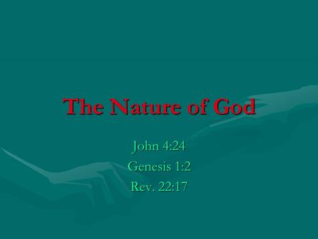 The Nature of God John 4:24 Genesis 1:2 Rev. 22:17.