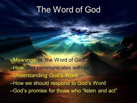 "1 The Word of God –Meanings of ""the Word of God"" –How God communicates with us –Understanding God's Word –How we should respond to God's Word –God's promise."