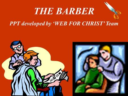 THE BARBER PPT developed by 'WEB FOR CHRIST' Team.