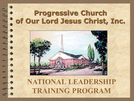 NATIONAL LEADERSHIP TRAINING PROGRAM Progressive Church of Our Lord Jesus Christ, Inc.