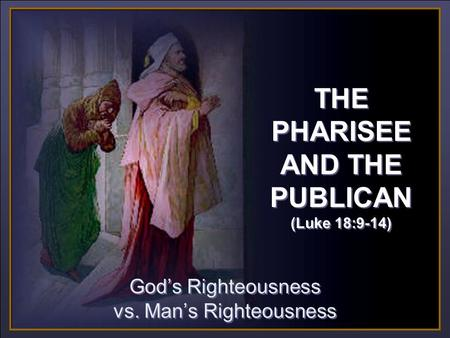 CLICK TO ADVANCE SLIDES ♫ Turn on your speakers! ♫ Turn on your speakers! God's Righteousness vs. Man's Righteousness God's Righteousness vs. Man's Righteousness.