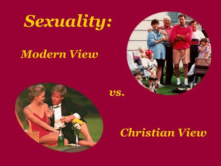 Sexuality: Modern View vs. Christian View. The Modern vs. Christian View of Sexuality Professor Janet Smith and her associates have created a set of PowerPoint.