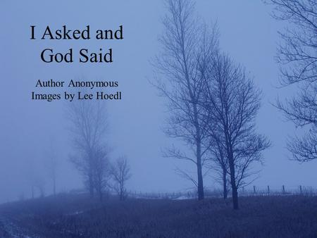 I Asked and God Said Author Anonymous Images by Lee Hoedl.