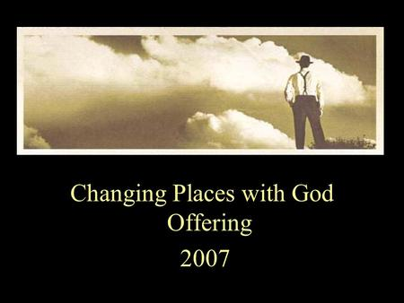 Changing Places with God Offering 2007.  Exalt our God.