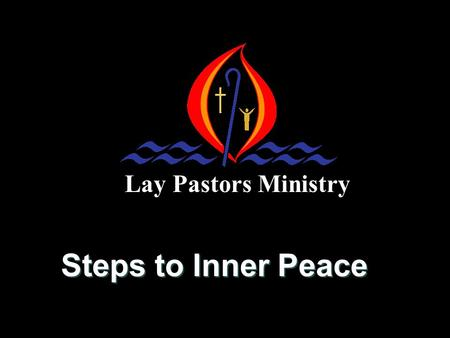 Lay Pastors Ministry Steps to Inner Peace God's Plan – Peace and Life God loves you and wants you to experience His peace and life.