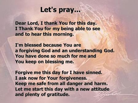 Let's pray... Dear Lord, I thank You for this day.