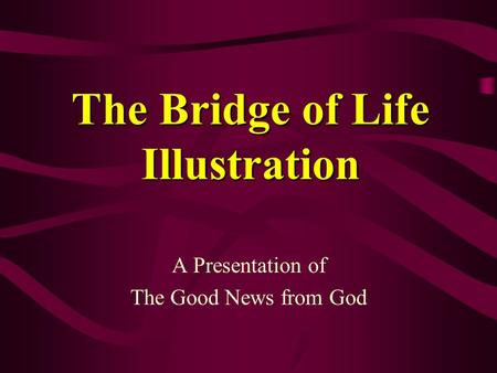 The Bridge of Life Illustration A Presentation of The Good News from God.