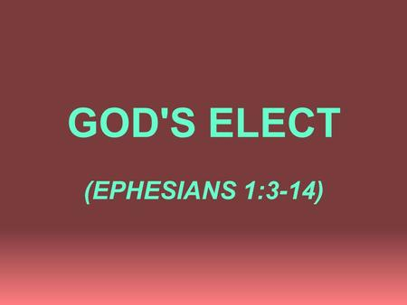 GOD'S ELECT (EPHESIANS 1:3-14). GOD'S ELECT I. GOD BLESSES MAN WITH SPECIAL BLESSINGS WITHIN A SPECIAL RELATIONSHIP, vs. 3-4; 2:1,5.