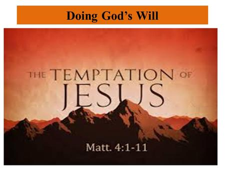 Doing God's Will. 4 Events Prior To Jesus' Ministry Mark 1:9-13 Jesus needs to be separated, anointed, approved, and tempted. In order to begin his ministry.
