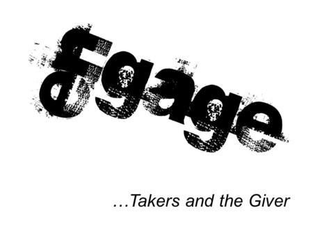 …Takers and the Giver. Think for a Second… ??? Who and What Do You…