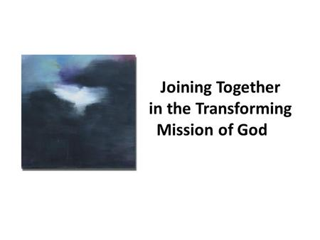 Joining Together in the Transforming Mission of God.