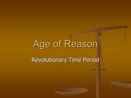 Age of Reason Revolutionary Time Period. Scientific Revolution Work of Copernicus, Kepler, Newton, and Galileo destroyed the old notion that the earth.